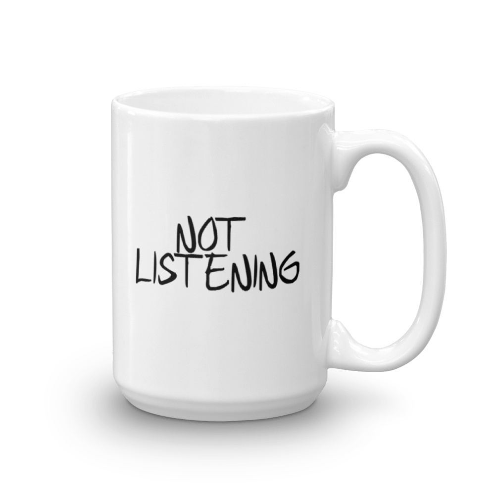 Not Listening/Listening - Large - 15 oz. Mug
