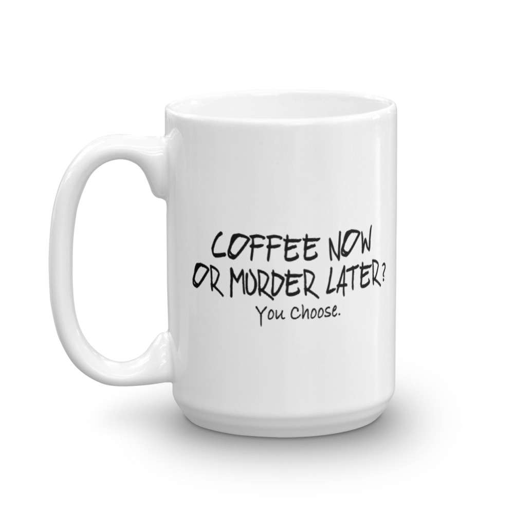 Coffee Now Or MURDER Later - Large - 15 oz. Mug