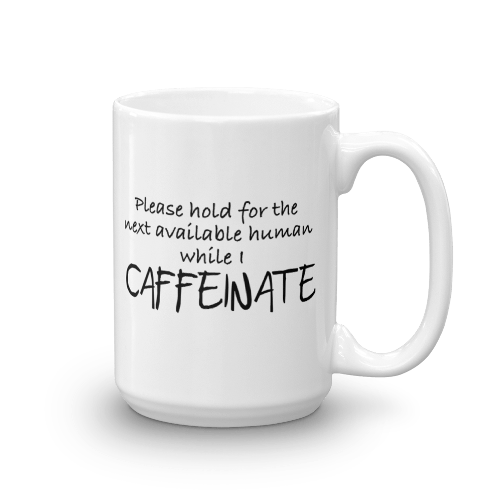 Please Hold for the Next Available Human - Large -  15 oz. Mug