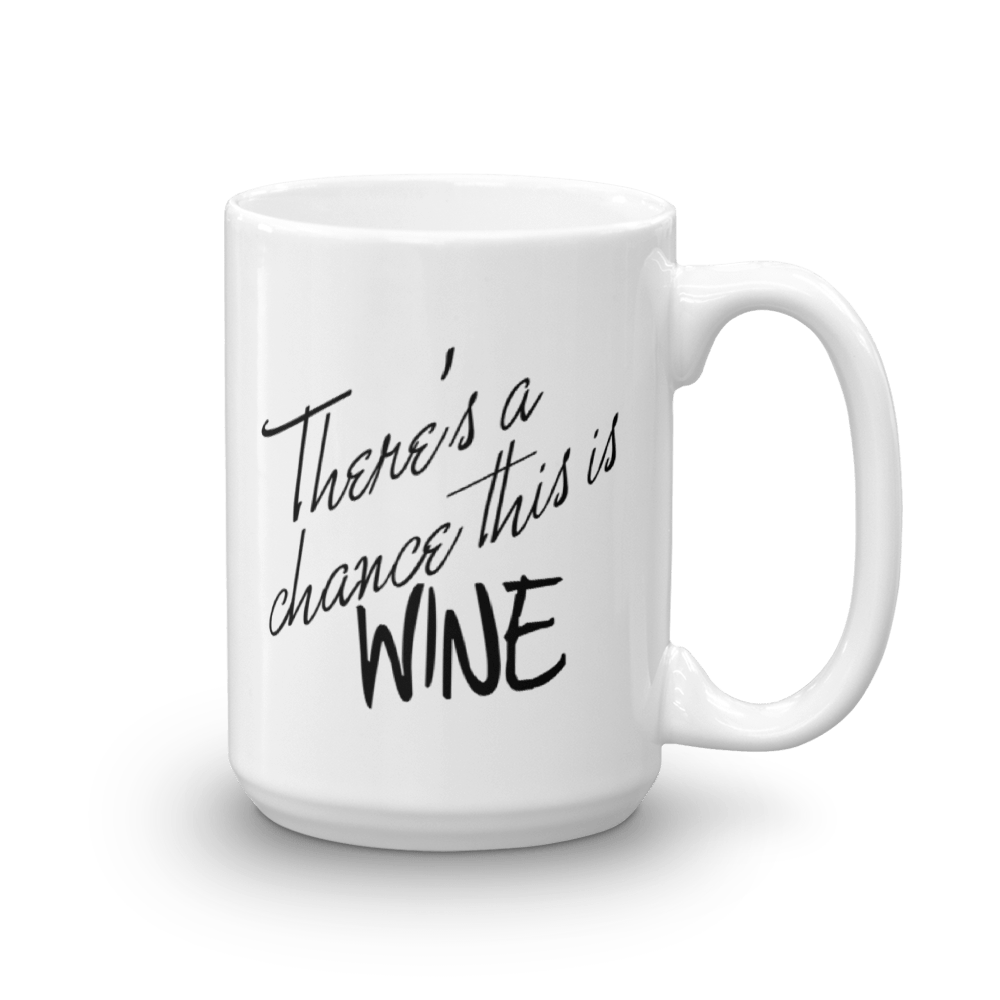 There's a chance this is WINE - Large - 15 oz. Mug